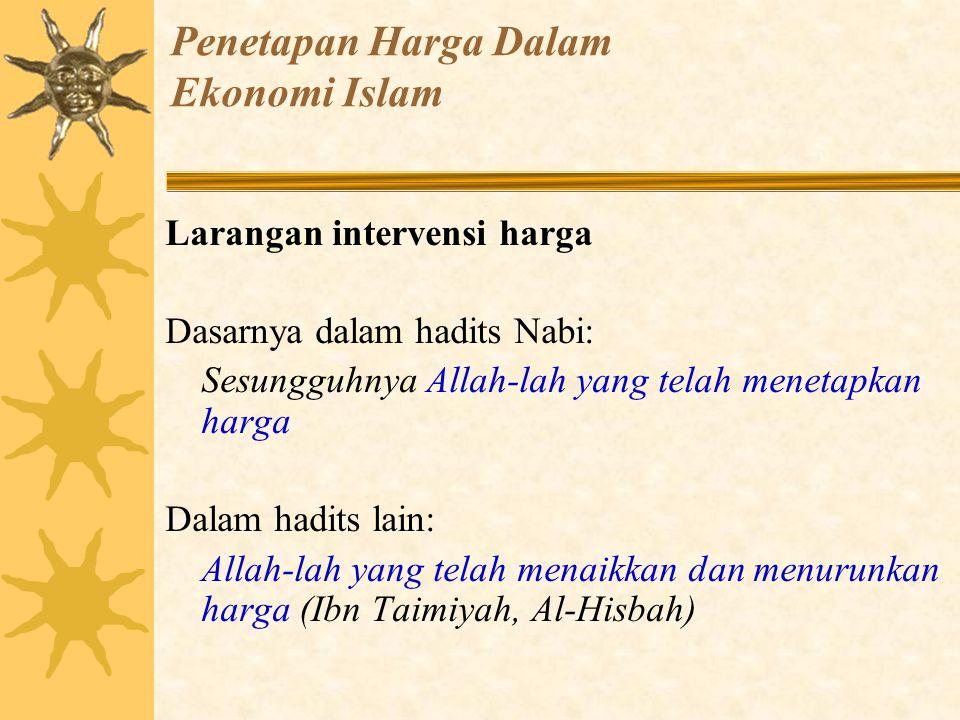  Ibn Taimiyyah dan Ibn Qoyyim menjelaskan pelarangan ulama atas intervensi harga berdasarkan atas pemahaman mereka terhadap teks hadits (Zhahir hadits), bukan terhadap konteks hadits.