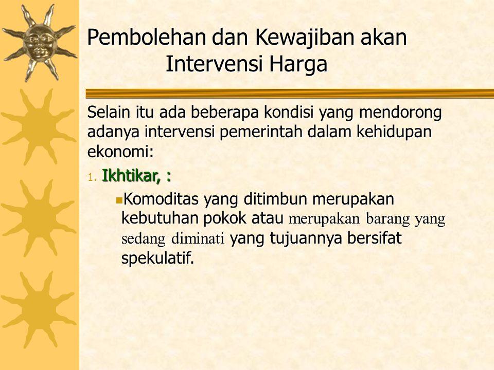 Pembolehan dan Kewajiban akan Intervensi Harga Selain itu ada beberapa kondisi yang mendorong adanya intervensi pemerintah dalam kehidupan ekonomi: 1.