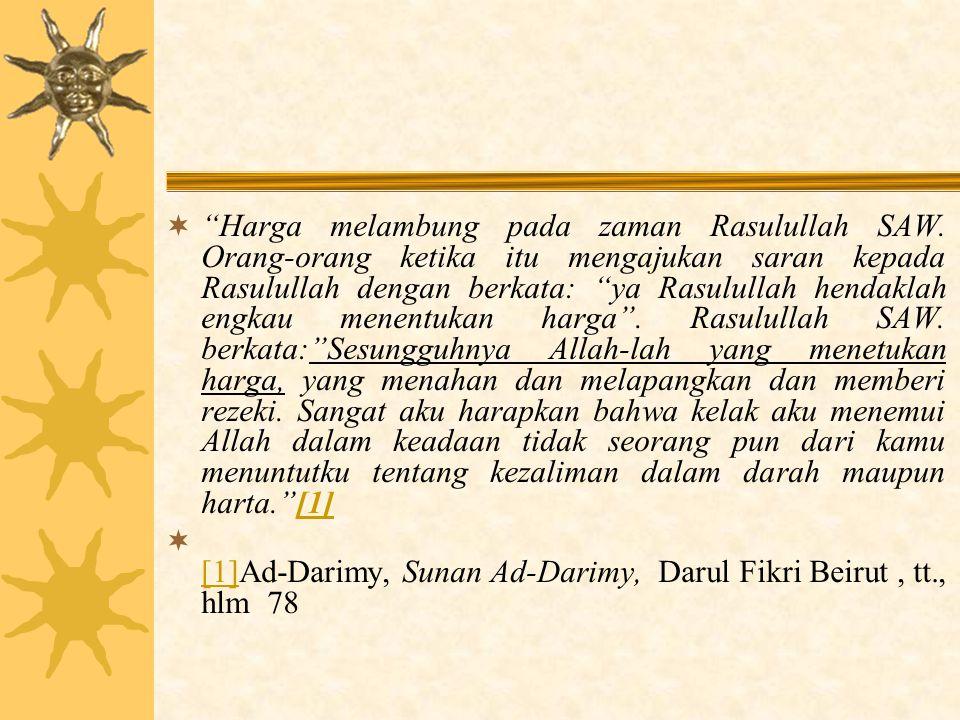 """ """"Harga melambung pada zaman Rasulullah SAW. Orang-orang ketika itu mengajukan saran kepada Rasulullah dengan berkata: """"ya Rasulullah hendaklah engka"""