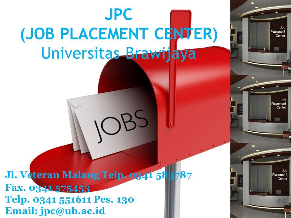 JPC (JOB PLACEMENT CENTER) Universitas Brawijaya Jl. Veteran Malang Telp. 0341 583787 Fax. 0341 575453 Telp. 0341 551611 Pes. 130 Email: jpc@ub.ac.id