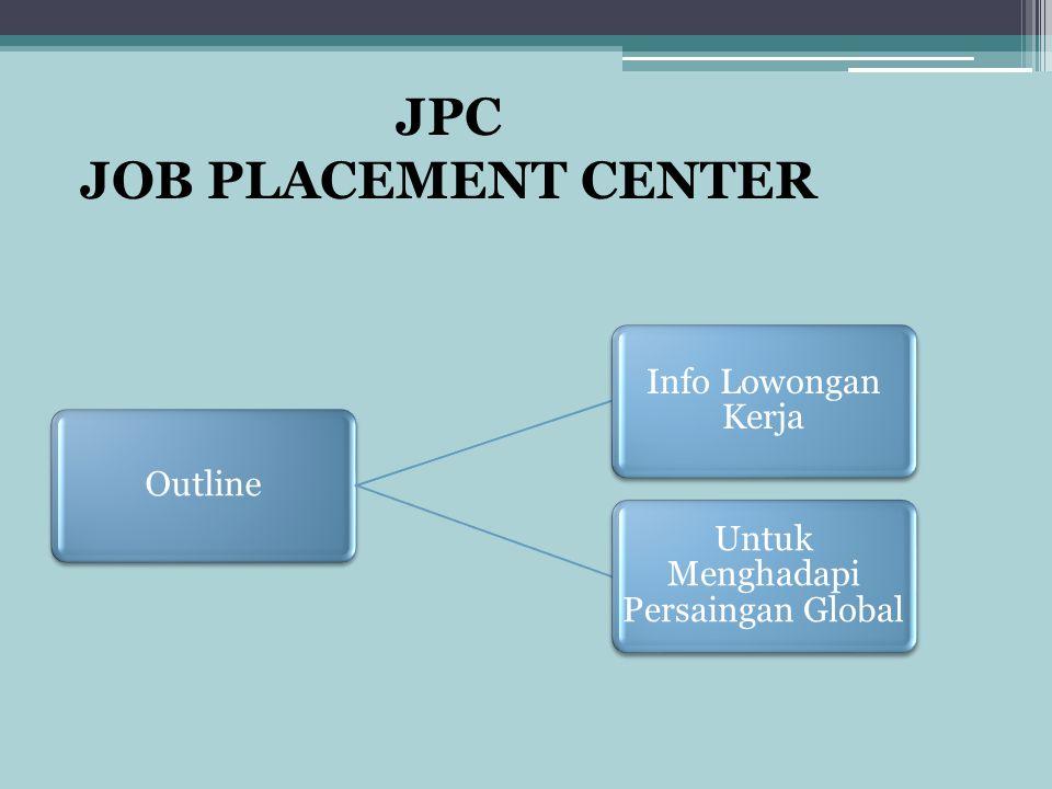 JPC JOB PLACEMENT CENTER Outline Info Lowongan Kerja Untuk Menghadapi Persaingan Global