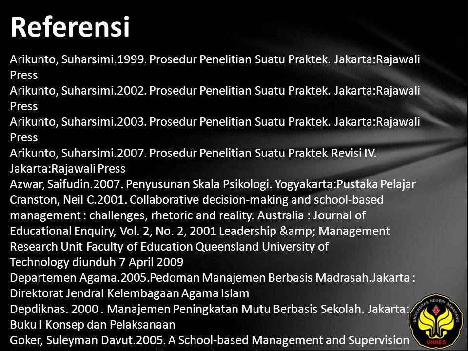 Referensi Arikunto, Suharsimi.1999. Prosedur Penelitian Suatu Praktek. Jakarta:Rajawali Press Arikunto, Suharsimi.2002. Prosedur Penelitian Suatu Prak