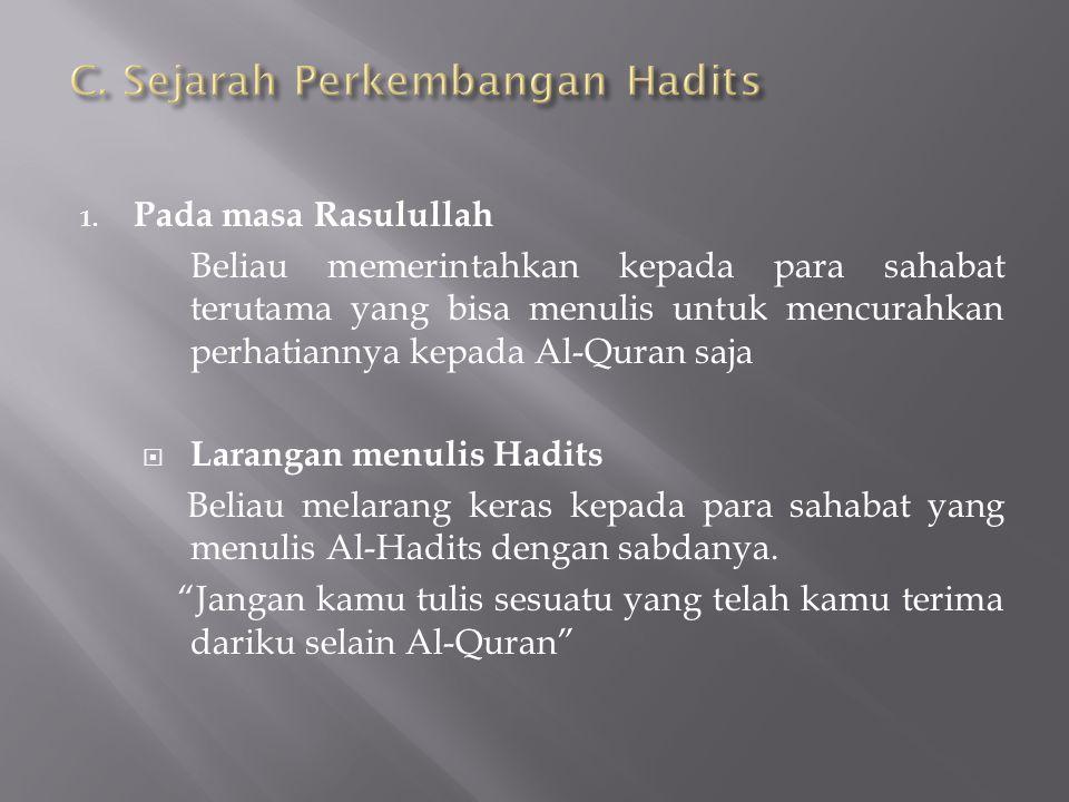 1. Pada masa Rasulullah Beliau memerintahkan kepada para sahabat terutama yang bisa menulis untuk mencurahkan perhatiannya kepada Al-Quran saja  Lara