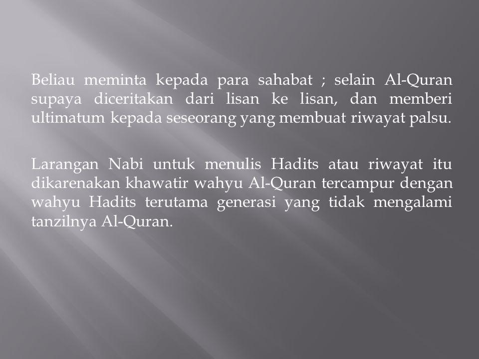 Beliau meminta kepada para sahabat ; selain Al-Quran supaya diceritakan dari lisan ke lisan, dan memberi ultimatum kepada seseorang yang membuat riway