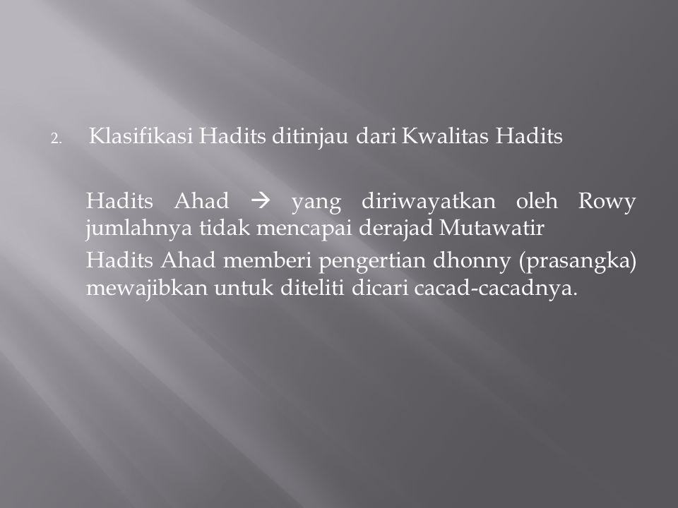 2. Klasifikasi Hadits ditinjau dari Kwalitas Hadits Hadits Ahad  yang diriwayatkan oleh Rowy jumlahnya tidak mencapai derajad Mutawatir Hadits Ahad m