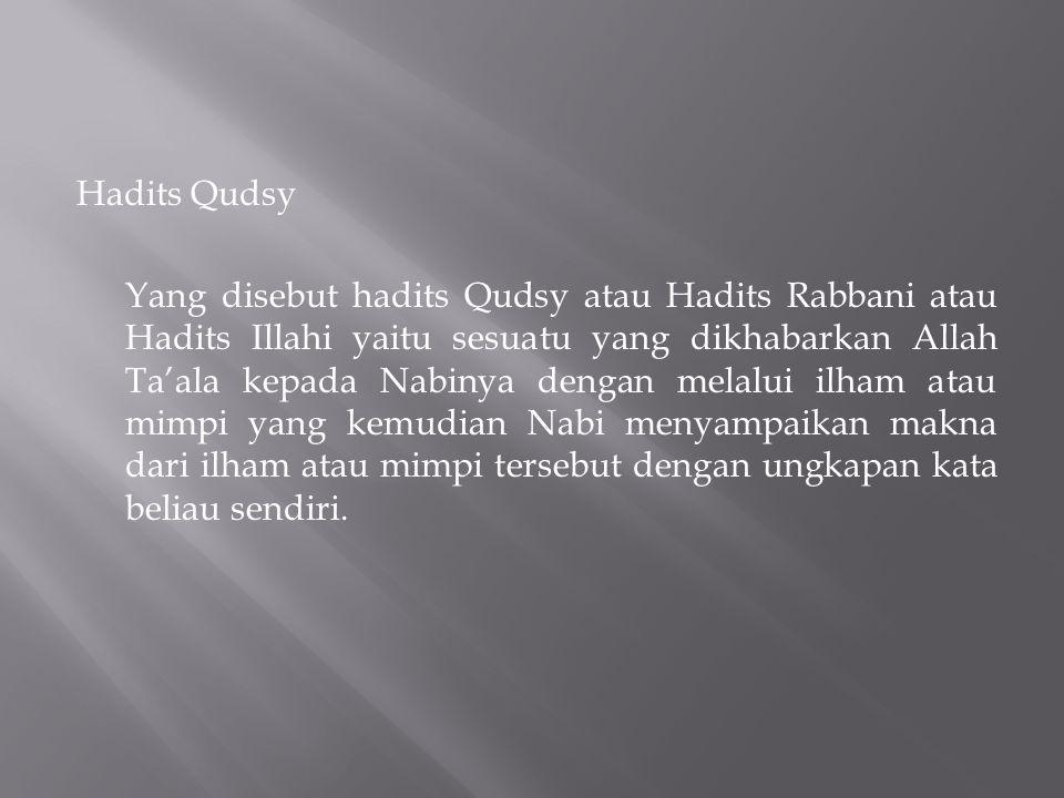 Hadits Qudsy Yang disebut hadits Qudsy atau Hadits Rabbani atau Hadits Illahi yaitu sesuatu yang dikhabarkan Allah Ta'ala kepada Nabinya dengan melalu