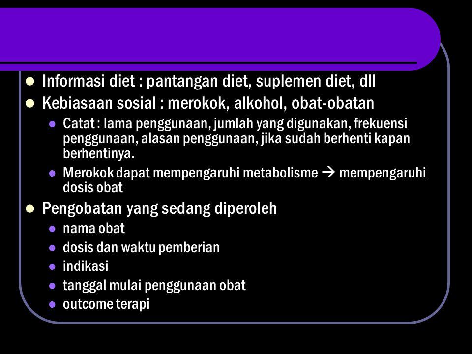 Informasi diet : pantangan diet, suplemen diet, dll Kebiasaan sosial : merokok, alkohol, obat-obatan Catat : lama penggunaan, jumlah yang digunakan, f