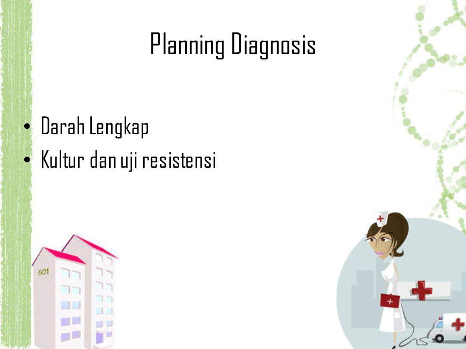 Planning Diagnosis Darah Lengkap Kultur dan uji resistensi