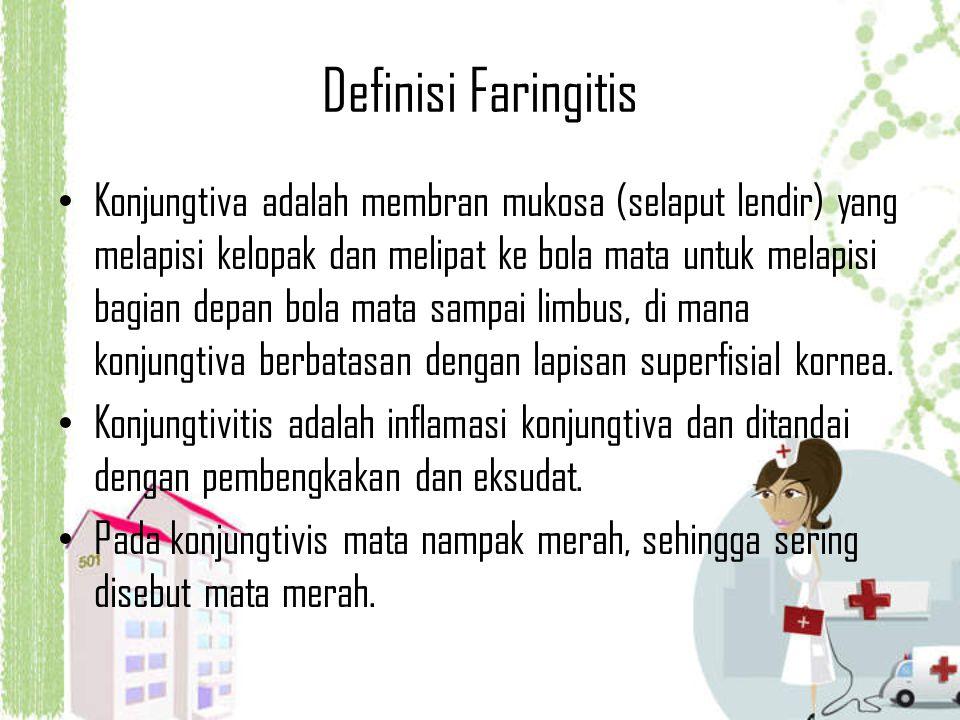 Definisi Faringitis Konjungtiva adalah membran mukosa (selaput lendir) yang melapisi kelopak dan melipat ke bola mata untuk melapisi bagian depan bola