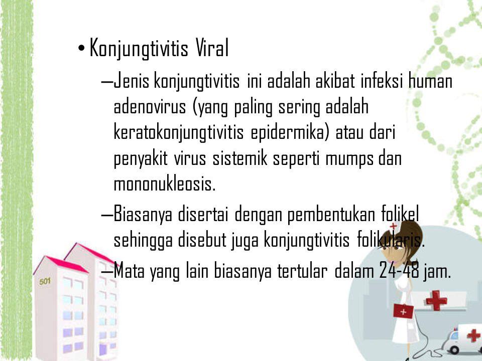 Konjungtivitis Viral – Jenis konjungtivitis ini adalah akibat infeksi human adenovirus (yang paling sering adalah keratokonjungtivitis epidermika) ata