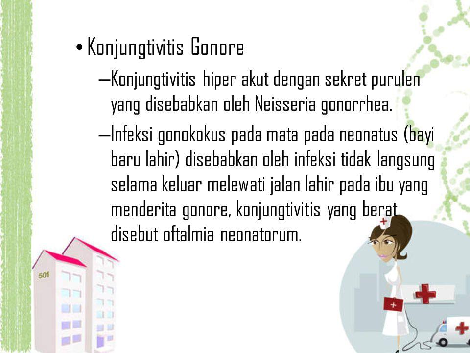 Konjungtivitis Gonore – Konjungtivitis hiper akut dengan sekret purulen yang disebabkan oleh Neisseria gonorrhea. – Infeksi gonokokus pada mata pada n
