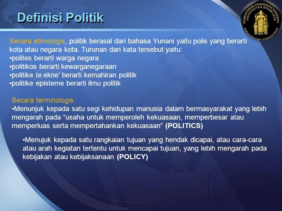 LOGO Definisi Politik Secara etimologis, politik berasal dari bahasa Yunani yaitu polis yang berarti kota atau negara kota. Turunan dari kata tersebut