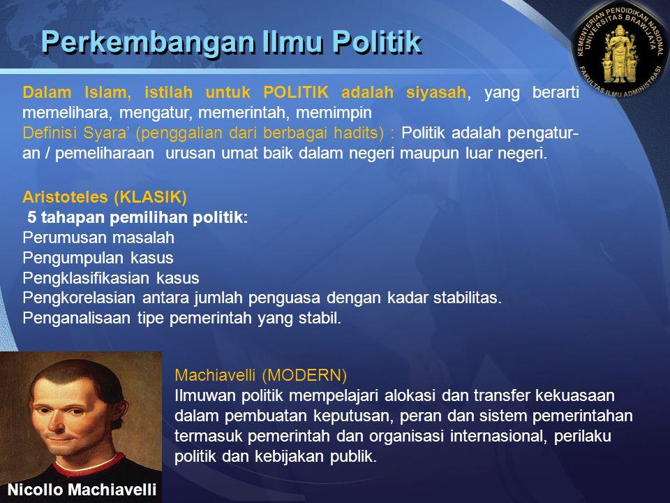 LOGO Perkembangan Ilmu Politik Aristoteles (KLASIK) 5 tahapan pemilihan politik: Perumusan masalah Pengumpulan kasus Pengklasifikasian kasus Pengkorel