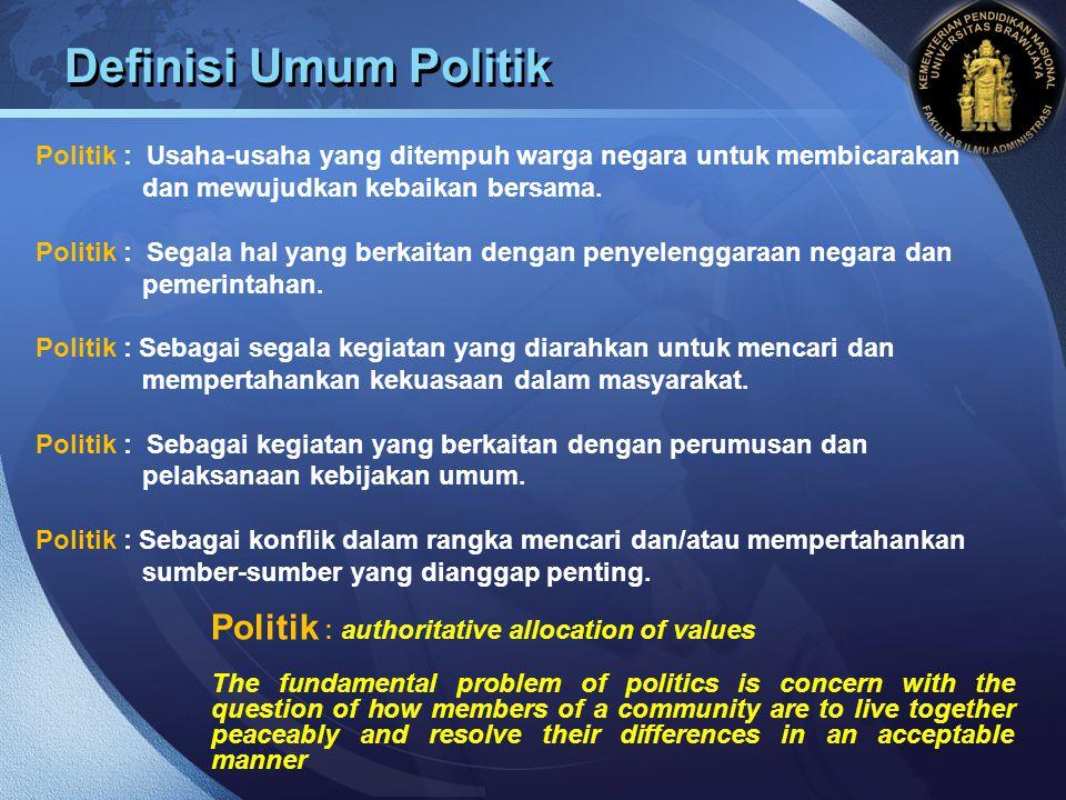 LOGO Definisi Umum Politik Politik : Usaha-usaha yang ditempuh warga negara untuk membicarakan dan mewujudkan kebaikan bersama. Politik : Segala hal y