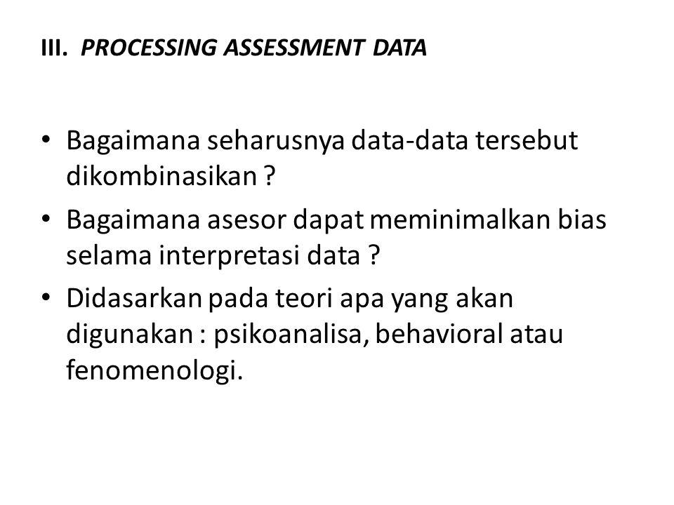 Bagaimana seharusnya data-data tersebut dikombinasikan ? Bagaimana asesor dapat meminimalkan bias selama interpretasi data ? Didasarkan pada teori apa