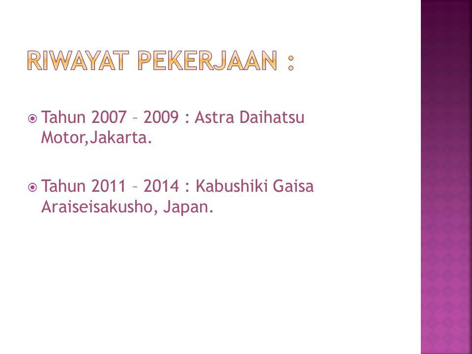  Tahun 2007 – 2009 : Astra Daihatsu Motor,Jakarta.  Tahun 2011 – 2014 : Kabushiki Gaisa Araiseisakusho, Japan.