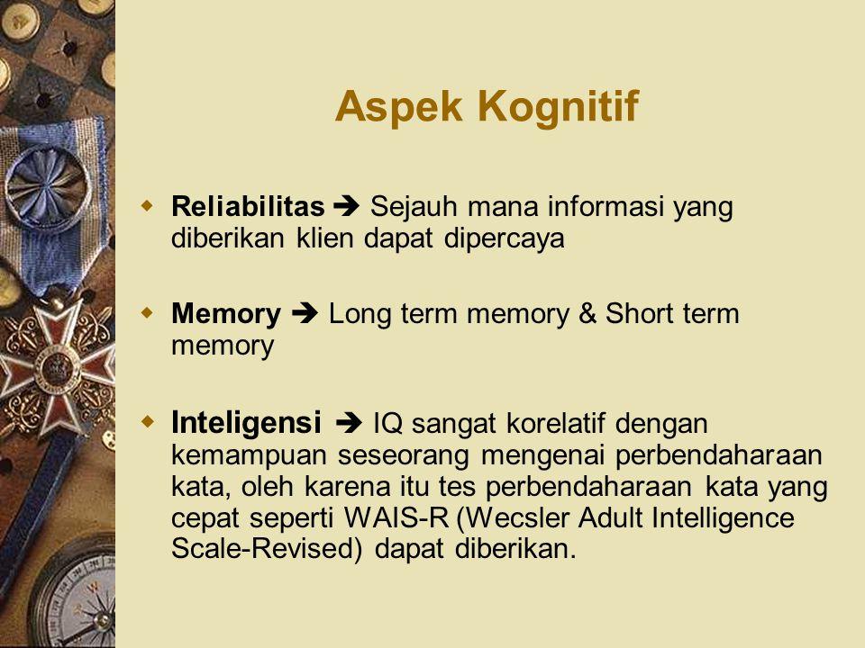Aspek Kognitif  Reliabilitas  Sejauh mana informasi yang diberikan klien dapat dipercaya  Memory  Long term memory & Short term memory  Inteligen