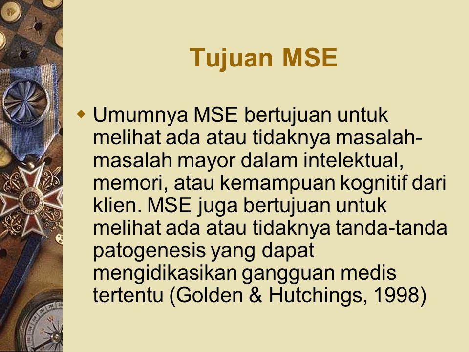 Tujuan MSE  Umumnya MSE bertujuan untuk melihat ada atau tidaknya masalah- masalah mayor dalam intelektual, memori, atau kemampuan kognitif dari klie