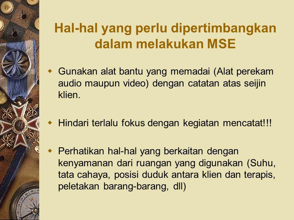 Hal-hal yang perlu dipertimbangkan dalam melakukan MSE  Gunakan alat bantu yang memadai (Alat perekam audio maupun video) dengan catatan atas seijin