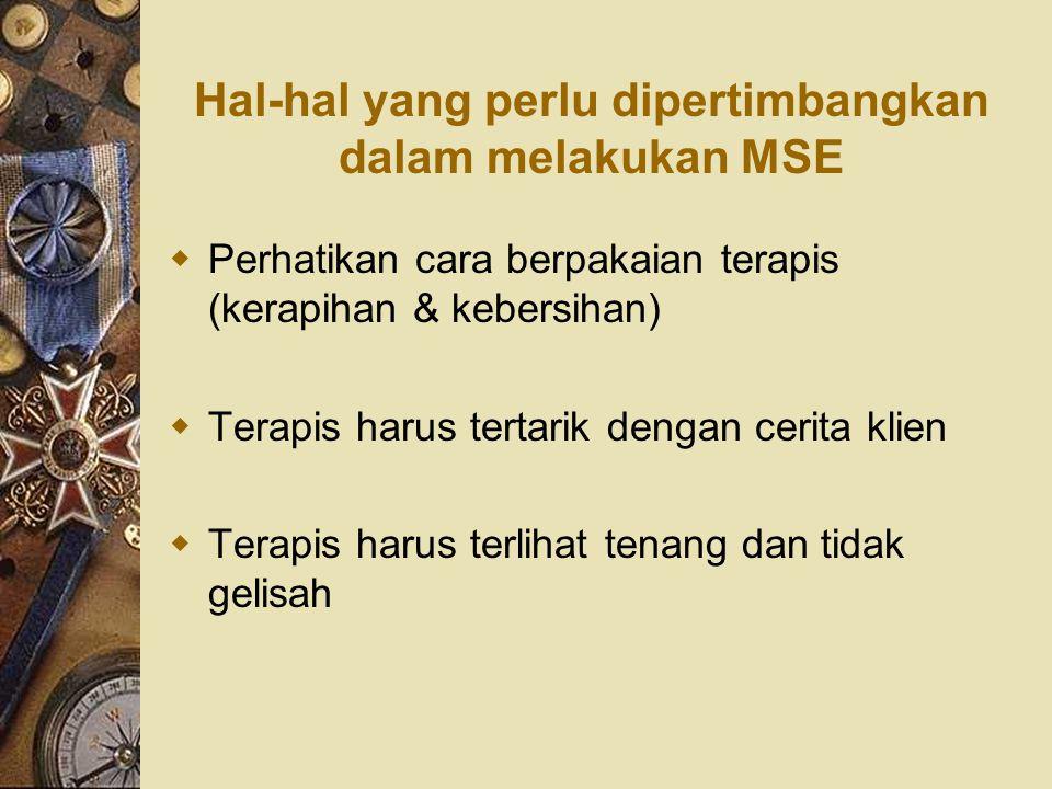Hal-hal yang perlu dipertimbangkan dalam melakukan MSE  Perhatikan cara berpakaian terapis (kerapihan & kebersihan)  Terapis harus tertarik dengan c
