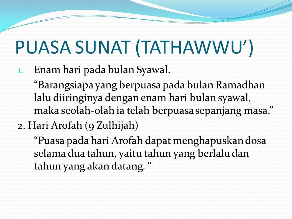 """PUASA SUNAT (TATHAWWU') 1. Enam hari pada bulan Syawal. """"Barangsiapa yang berpuasa pada bulan Ramadhan lalu diiringinya dengan enam hari bulan syawal,"""