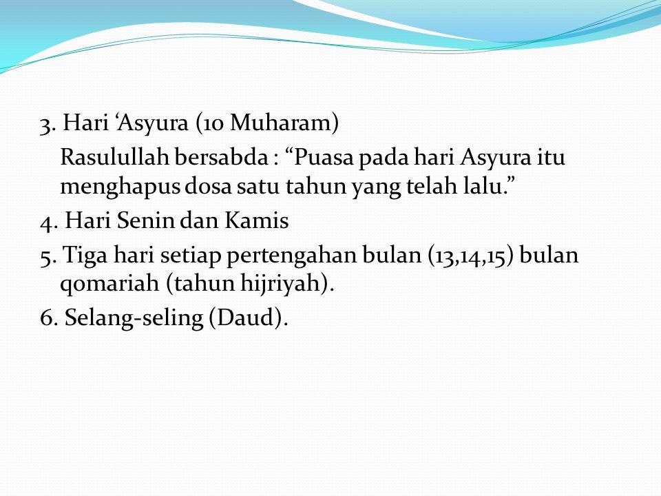 "3. Hari 'Asyura (10 Muharam) Rasulullah bersabda : ""Puasa pada hari Asyura itu menghapus dosa satu tahun yang telah lalu."" 4. Hari Senin dan Kamis 5."