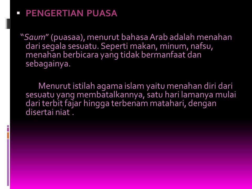 PPENGERTIAN PUASA Saum (puasaa), menurut bahasa Arab adalah menahan dari segala sesuatu.