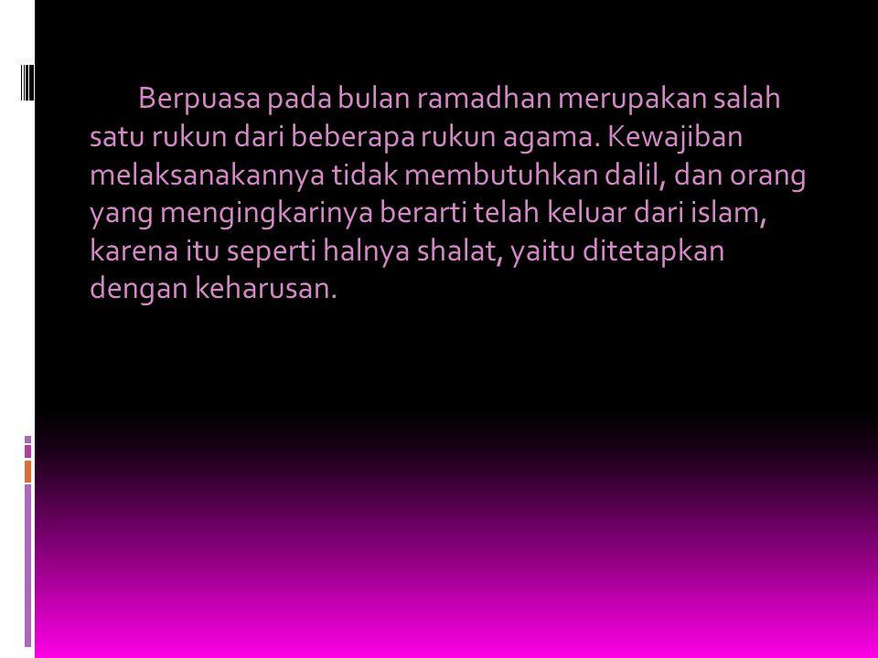 Berpuasa pada bulan ramadhan merupakan salah satu rukun dari beberapa rukun agama.