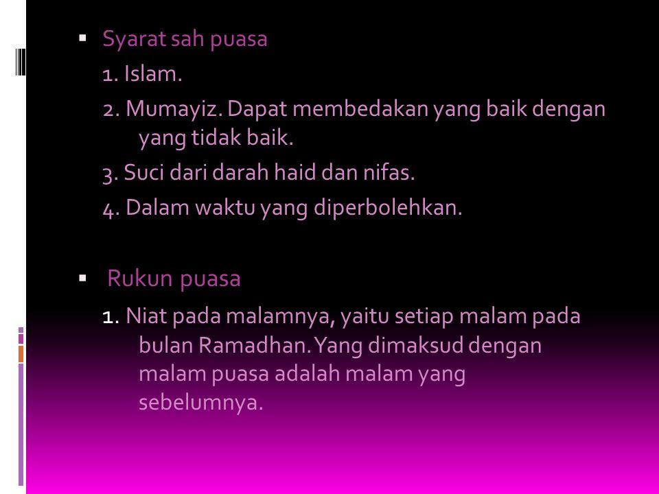  Syarat sah puasa 1.Islam. 2. Mumayiz. Dapat membedakan yang baik dengan yang tidak baik.