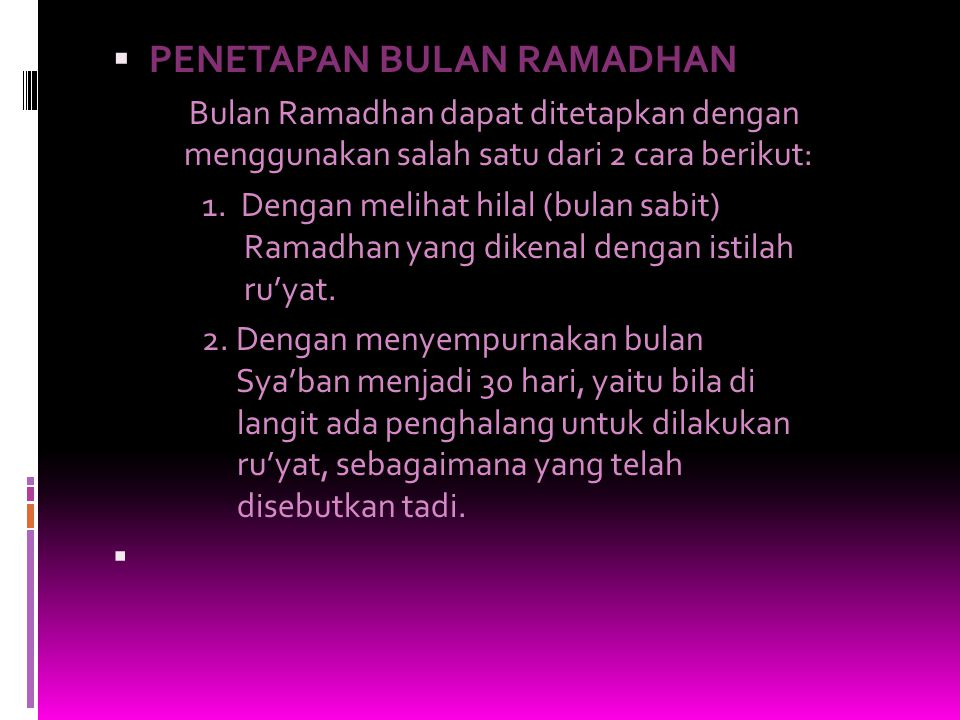  PENETAPAN BULAN RAMADHAN Bulan Ramadhan dapat ditetapkan dengan menggunakan salah satu dari 2 cara berikut: 1.