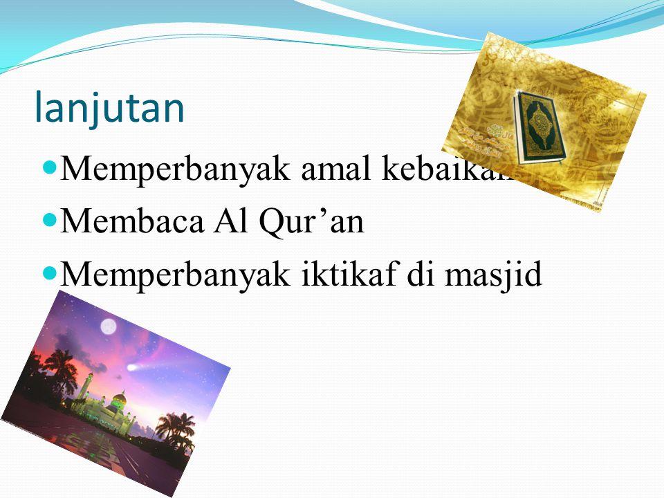 lanjutan Memperbanyak amal kebaikan Membaca Al Qur'an Memperbanyak iktikaf di masjid