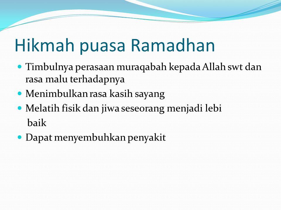 Hikmah puasa Ramadhan Timbulnya perasaan muraqabah kepada Allah swt dan rasa malu terhadapnya Menimbulkan rasa kasih sayang Melatih fisik dan jiwa ses