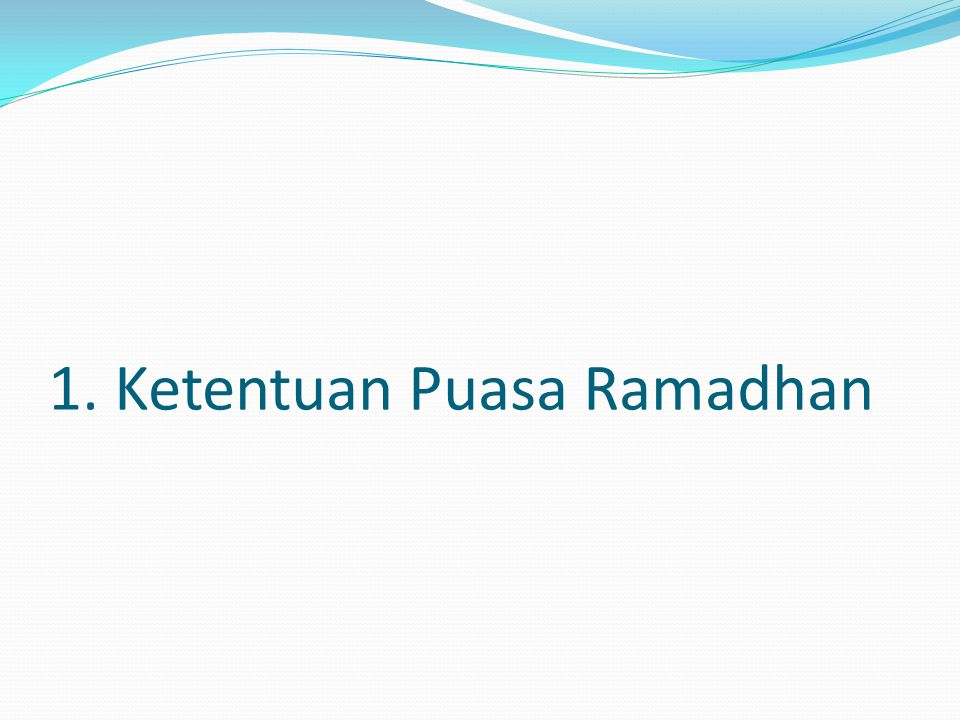 Penentuan hari awal Puasa Ramadhan Berdasarkan keterangan saksi bahwa ia melihat bulan Perhitungan ahli hisab Akhir sya'ban