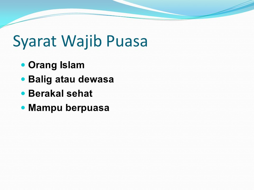Syarat Wajib Puasa Orang Islam Balig atau dewasa Berakal sehat Mampu berpuasa