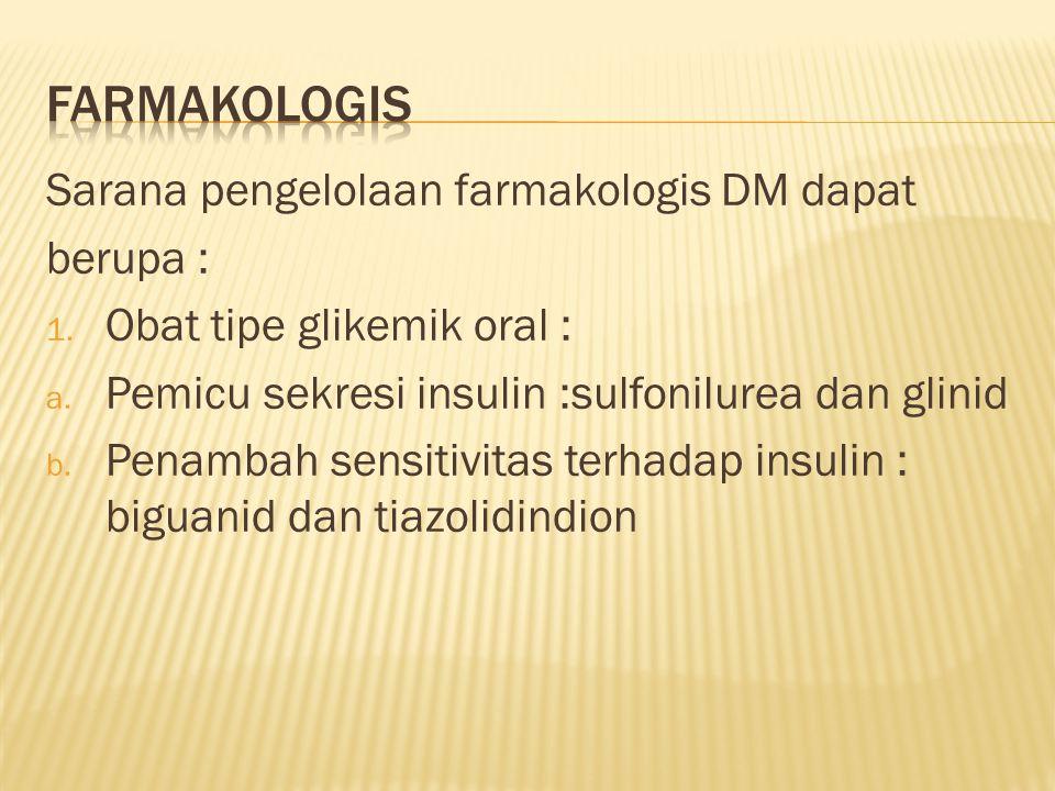 Sarana pengelolaan farmakologis DM dapat berupa : 1.