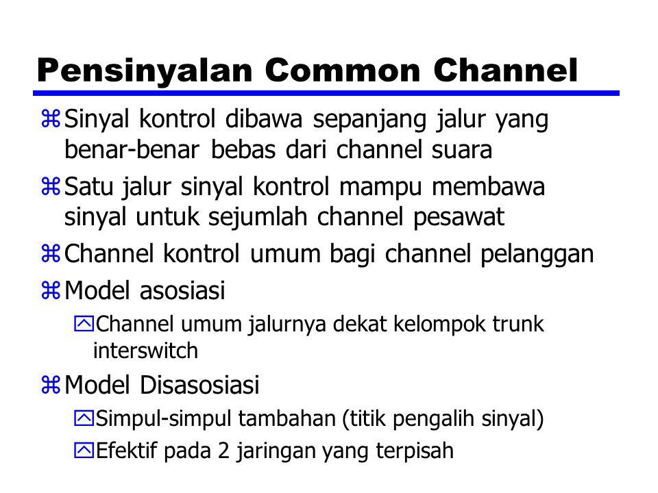 Pensinyalan Common Channel zSinyal kontrol dibawa sepanjang jalur yang benar-benar bebas dari channel suara zSatu jalur sinyal kontrol mampu membawa s