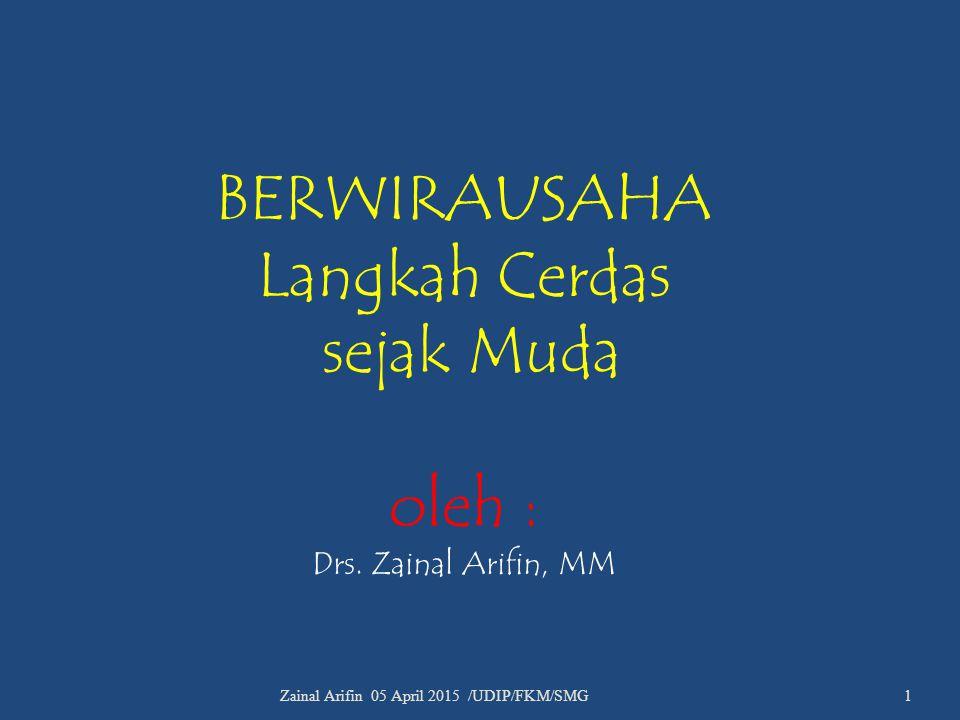BERWIRAUSAHA Langkah Cerdas sejak Muda oleh : Drs. Zainal Arifin, MM Zainal Arifin 05 April 2015 /UDIP/FKM/SMG 1