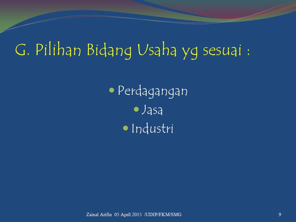 G. Pilihan Bidang Usaha yg sesuai : Perdagangan Jasa Industri Zainal Arifin 05 April 2015 /UDIP/FKM/SMG 9