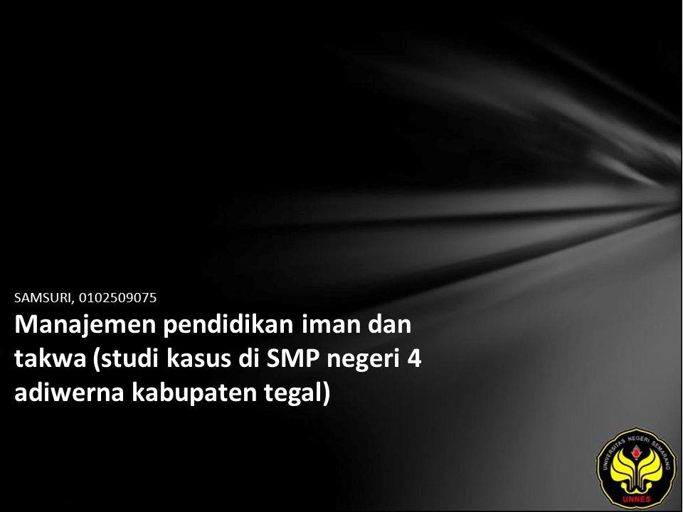 SAMSURI, 0102509075 Manajemen pendidikan iman dan takwa (studi kasus di SMP negeri 4 adiwerna kabupaten tegal)