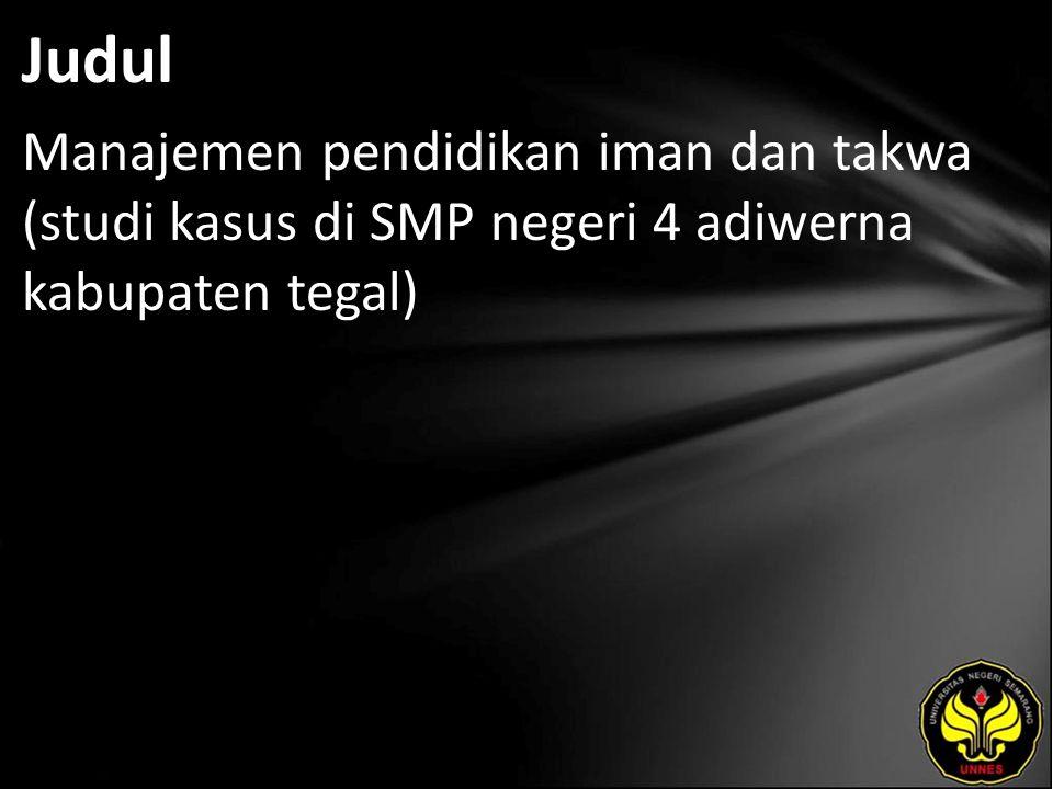 Judul Manajemen pendidikan iman dan takwa (studi kasus di SMP negeri 4 adiwerna kabupaten tegal)