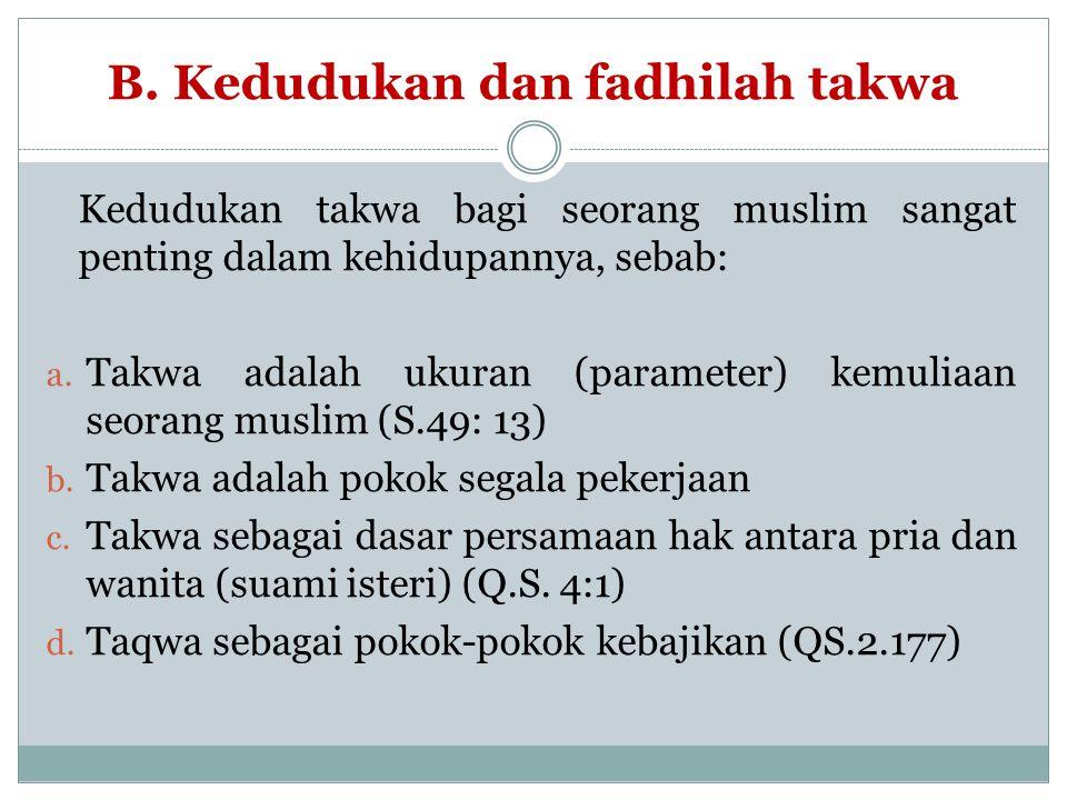 B. Kedudukan dan fadhilah takwa Kedudukan takwa bagi seorang muslim sangat penting dalam kehidupannya, sebab: a. Takwa adalah ukuran (parameter) kemul