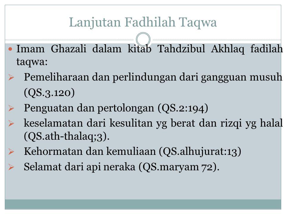 Lanjutan Fadhilah Taqwa Imam Ghazali dalam kitab Tahdzibul Akhlaq fadilah taqwa:  Pemeliharaan dan perlindungan dari gangguan musuh (QS.3.120)  Peng