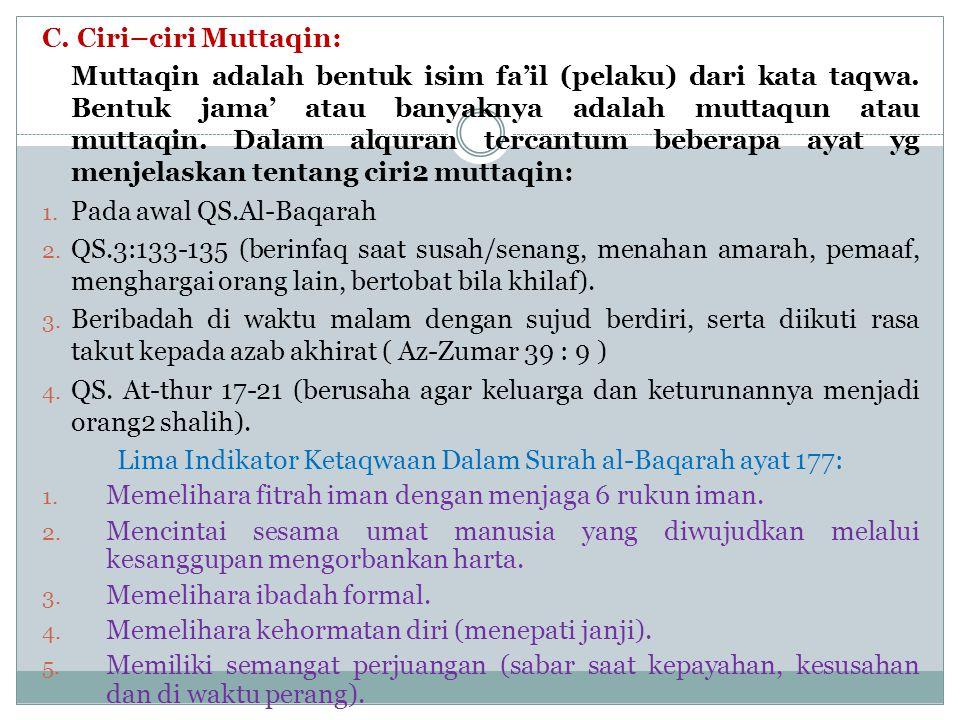 C. Ciri–ciri Muttaqin: Muttaqin adalah bentuk isim fa'il (pelaku) dari kata taqwa. Bentuk jama' atau banyaknya adalah muttaqun atau muttaqin. Dalam al
