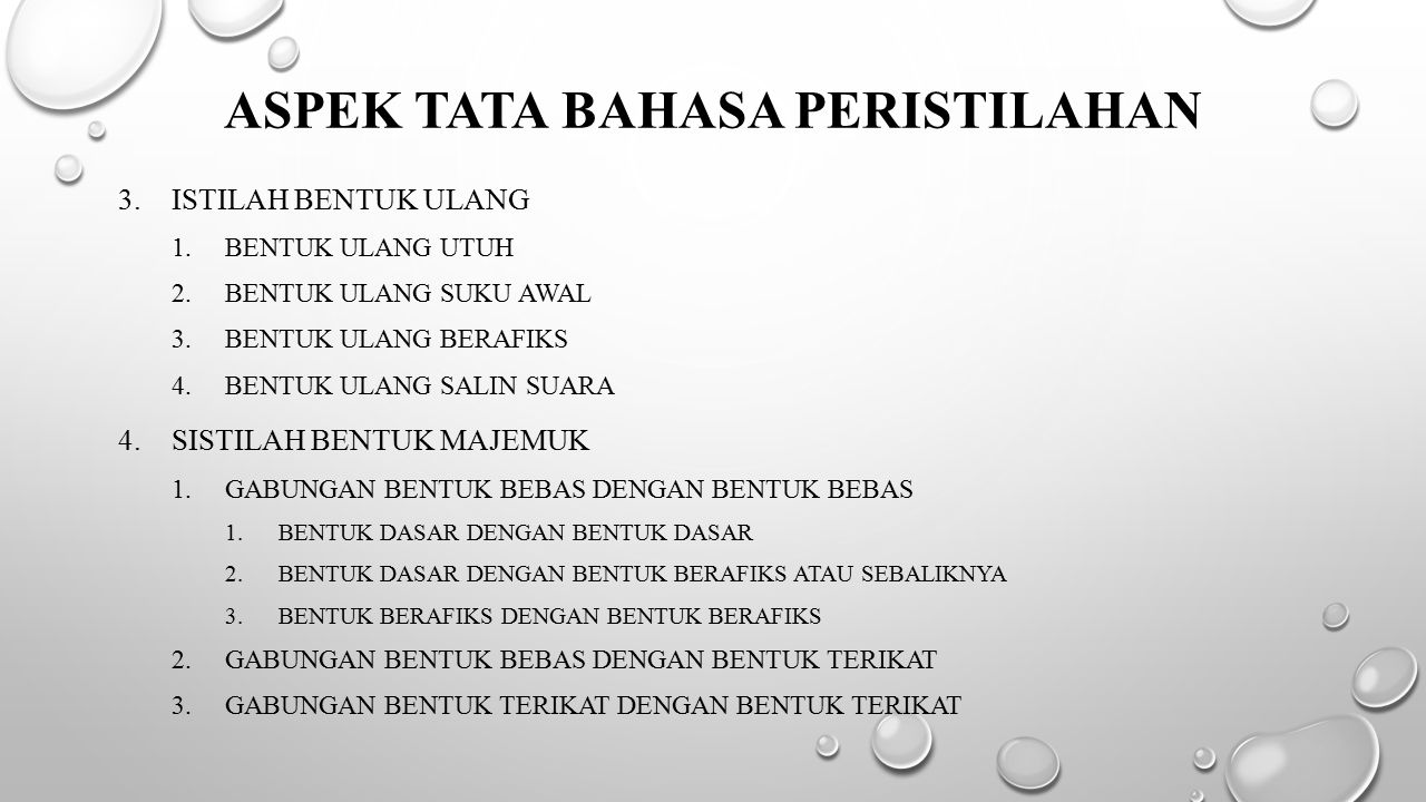 ASPEK TATA BAHASA PERISTILAHAN 3.ISTILAH BENTUK ULANG 1.BENTUK ULANG UTUH 2.BENTUK ULANG SUKU AWAL 3.BENTUK ULANG BERAFIKS 4.BENTUK ULANG SALIN SUARA