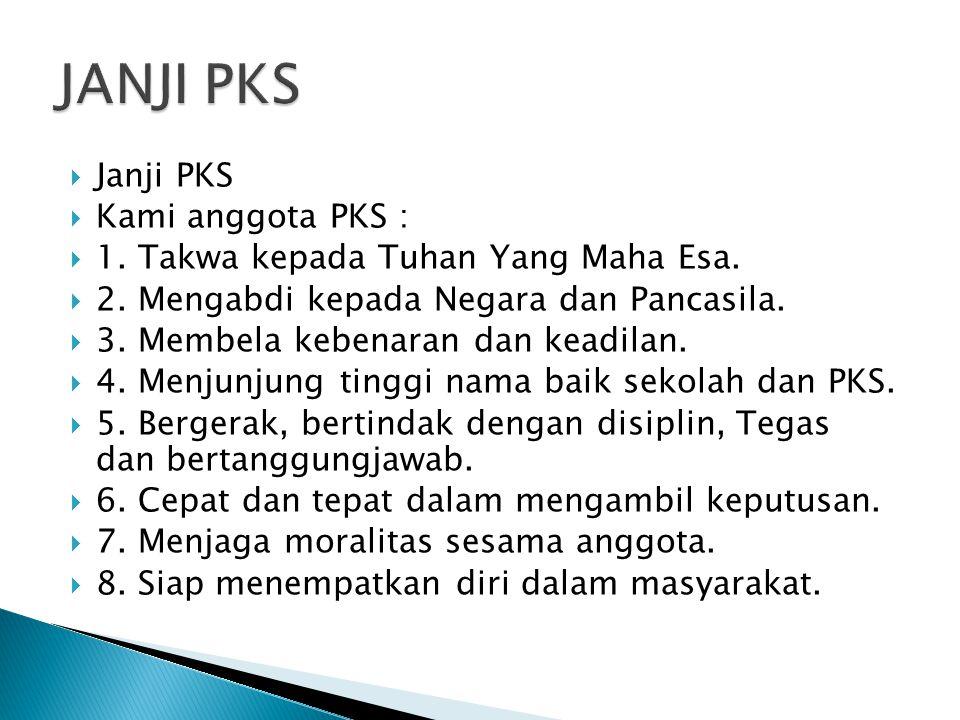  Janji PKS  Kami anggota PKS :  1.Takwa kepada Tuhan Yang Maha Esa.