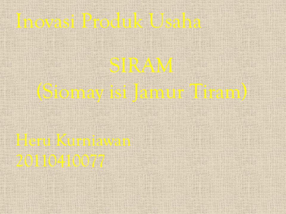 Inovasi Produk Usaha SIRAM (Siomay isi Jamur Tiram) Heru Kurniawan 20110410077