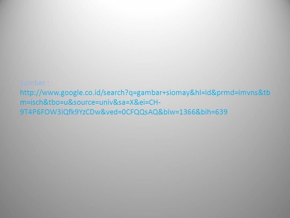 Sumber : http://www.google.co.id/search?q=gambar+siomay&hl=id&prmd=imvns&tb m=isch&tbo=u&source=univ&sa=X&ei=CH- 9T4P6FOW3iQfk9YzCDw&ved=0CFQQsAQ&biw=1366&bih=639