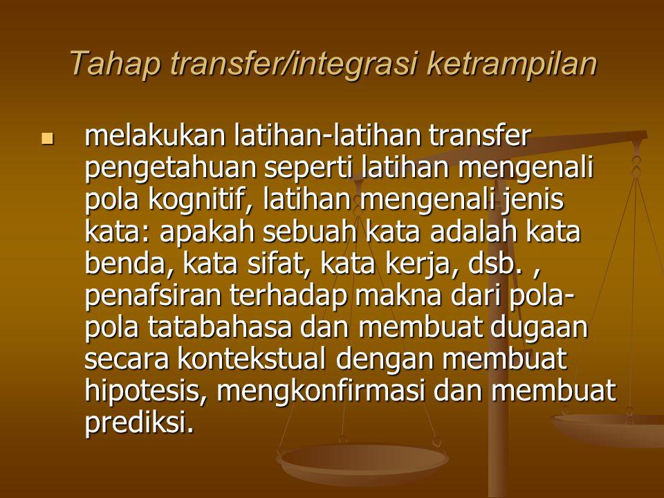 Tahap transfer/integrasi ketrampilan melakukan latihan-latihan transfer pengetahuan seperti latihan mengenali pola kognitif, latihan mengenali jenis k