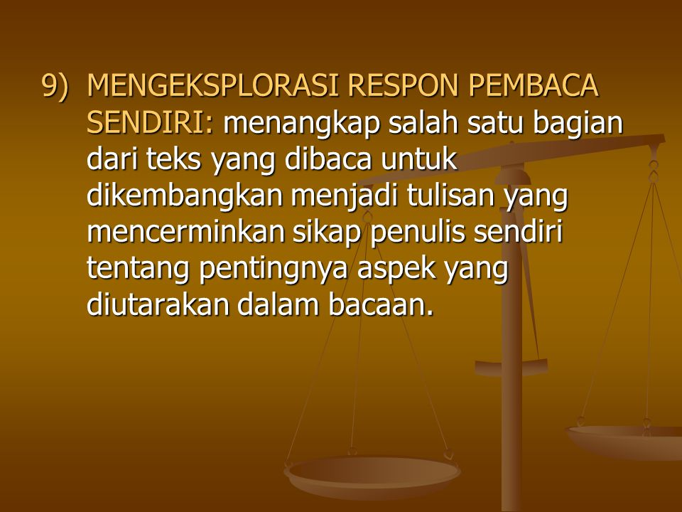 9)MENGEKSPLORASI RESPON PEMBACA SENDIRI: menangkap salah satu bagian dari teks yang dibaca untuk dikembangkan menjadi tulisan yang mencerminkan sikap