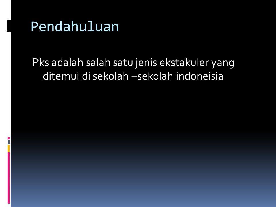 Pendahuluan Pks adalah salah satu jenis ekstakuler yang ditemui di sekolah –sekolah indoneisia